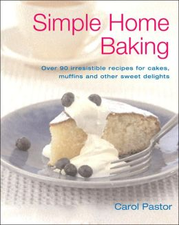 Simple Home Baking: Over 90 Irresistable Recipes for Cakes, Muffins and Other Sweet Delights