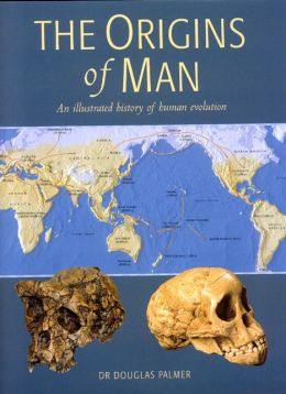 Origins of Man: An Illustrated History of Human Evolution