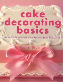 Cake Decorating Basic Techniques : Cake Decorating Basics: Techniques and Tips for Creating ...