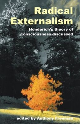 Radical Externalism: Honderich's Theory of Consciousness Discussed