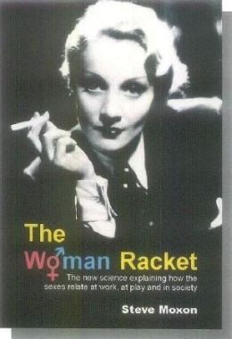 The Woman Racket: The New Science Explaining How the Sexes Relate at Work, at Playand in Society