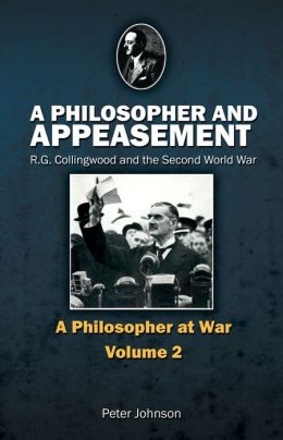 A Philosopher and Appeasement: R.G. Collingwood and the Second World War