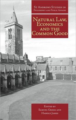Natural Law, Economics, and the Common Good: Perspectives from Natural Law