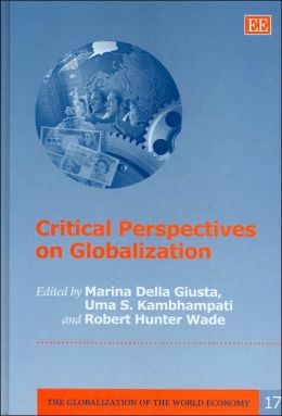 Critical Perspectives on Globalization (The Globalization of the World Economy Series)
