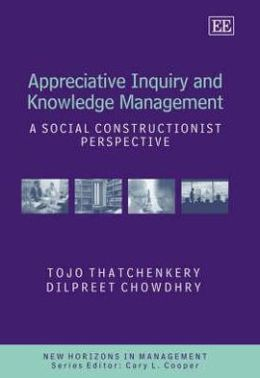 Appreciative Inquiry and Knowledge and Management: A Social Constructionist Perspective