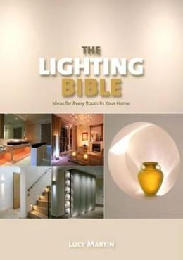 Lighting Bible: Ideas for Every Room in Your Home