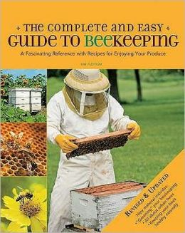 Complete & Easy Guide to Beekeeping: A Fascinating Reference with Recipes for Enjoying Your Produce