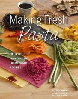 Making Fresh Pasta: Delicious Handmade, Homemade Recipes