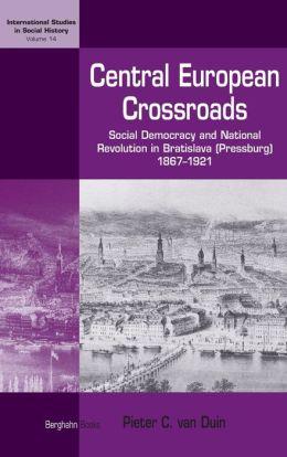 Central-European Crossroads: Social Democracy and National Revolution in Bratislava (Pressburg), 1867-1921