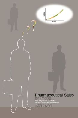 Pharmaceutical Sales for Phools: The Beginners Guide for Medical Sales Representatives