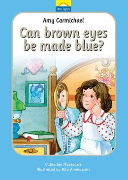 Amy Carmichael: Can Brown Eyes Be Made Blue
