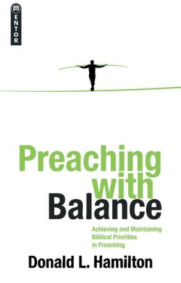 Preaching With Balance: Achieving and Maintaining Biblical Priorities in Preaching