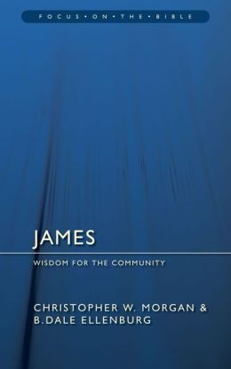 James - Focus on the Bible: Wisdom for the Community