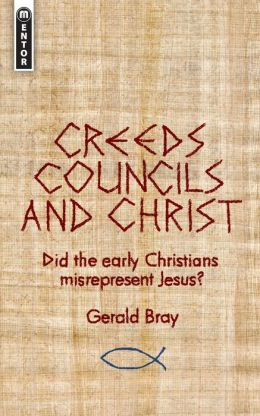 Creeds, Council and Christ: Did the early Christians misrepresent Jesus?