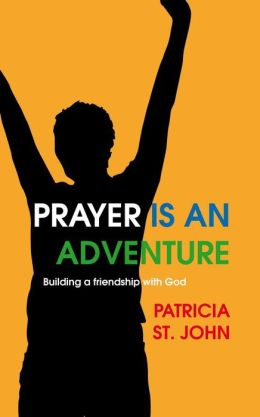 Prayer is an Adventure: Building a friendship with God