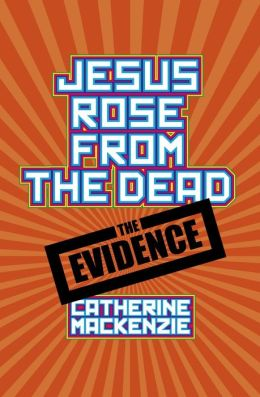 Jesus Rose From the Dead - the Evidence: The Evidence