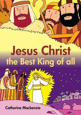 Jesus Christ the Best King of All