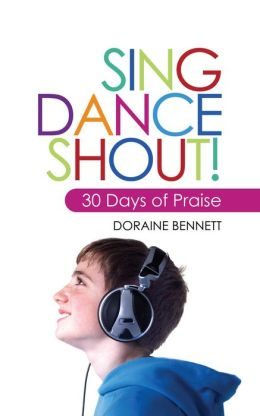 Sing, Dance, Shout: 30 Days of Praise