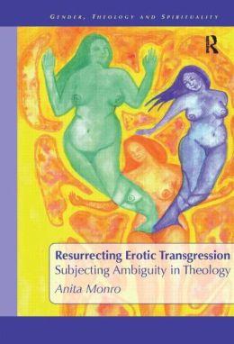 Resurrecting Erotic Transgression: Subjecting Ambiguity in Theology