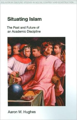 Situating Islam: The Past and Future of an Academic Discipline
