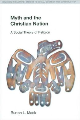 Myth and the Christian Nation: A Social Theory of Religion