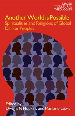 Another World Is Possible: Spiritualities and Religions of Global Darker Peoples