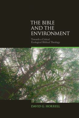 Bible and the Environment: Towards a Critical Ecological Biblical Theology