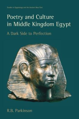 Poetry and Culture in Middle Kingdom Egypt: A Dark Side to Perfection