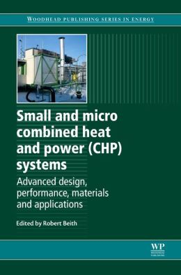Small- and Micro-Combined Heat and Power (CHP) Systems: Advanced Design, Performance, Materials and Applications