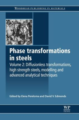 Phase Transformations In Steels, Volume 2: Diffusionless Transformations, High Strength Steels, Modelling and Advanced Analytical Techniques