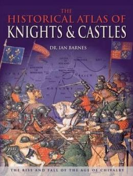 The Historical Atlas of Knights and Castles