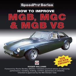How to Improve MGB, MGC & MGB V8: New 2nd Edition