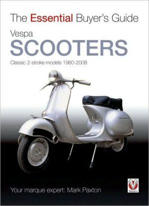 Vespa Scooters: Classic 2-stroke models 1960-2008