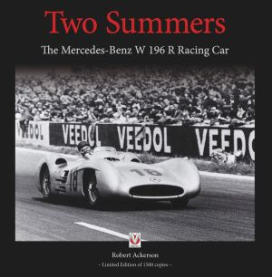 Two Summers: The Mercedes-Benz W 196 R Racing Car - Limited Edition of 1500 Copies