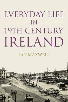 Everyday Life in 19th Century Ireland