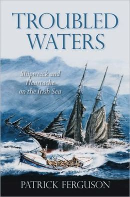 Troubled Waters: Shipwreck and Heartache on the Irish Sea