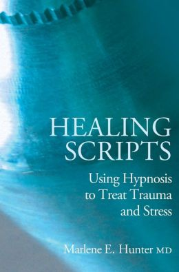 Healing Scripts: Using Hypnosis to Treat Trauma and Stress