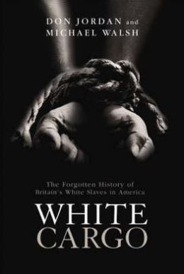 White Cargo : The Forgotten History of Britain's White Slaves in America