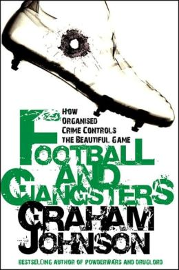 Football and Gangsters: How Organised Crime Controls the Beautiful Game