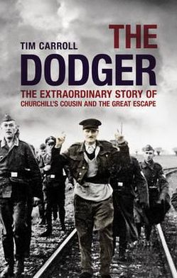 Dodger: The Extraordinary Story of Churchill's Cousin and the Great Escape