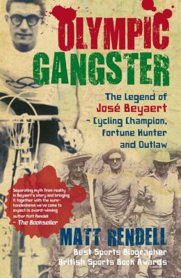 Olympic Gangster: The Legend of José Beyaert - Cycling Champion, Fortune Hunter and Outlaw