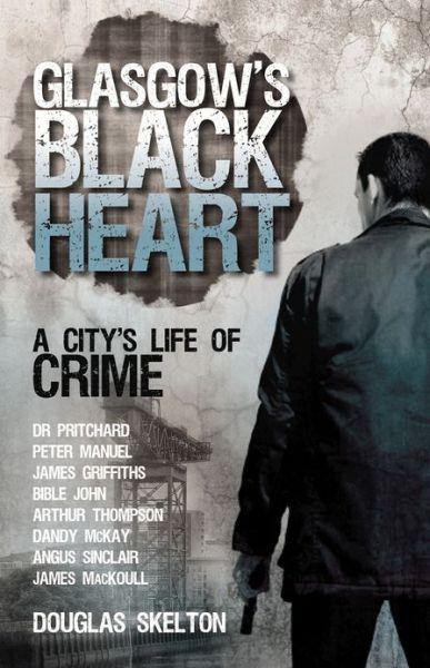 Glasgow's Black Heart: A City's Life of Crime