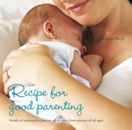Recipe for Good Parenting: Words of Wisdom for Parents of All Ages, from Parents of All Ages