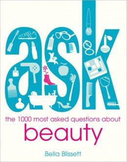 Ask: The 1000 Most Asked Questions About Beauty