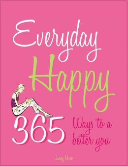 Everyday Happy: 365 Ways to a Better You