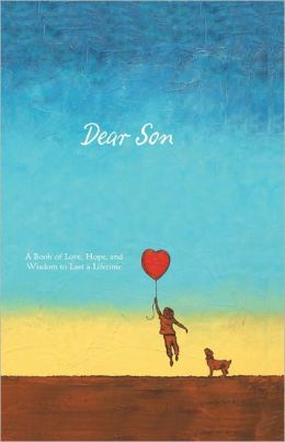 Dear Son: A Book of Love, Hope, and Wisdom to Last a Lifetime