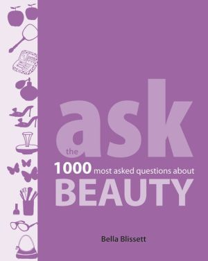 Ask: Beauty: The 1000 most asked questions about beauty
