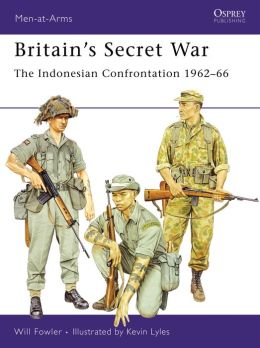 Britain's Secret War: The Indonesian Confrontation 1962 - 66