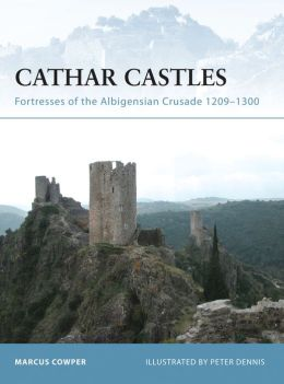 Cathar Castles: Fortresses of the Albigensian Crusade 1209-1244
