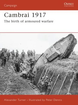 Cambrai 1917: The Birth of Armoured Warfare